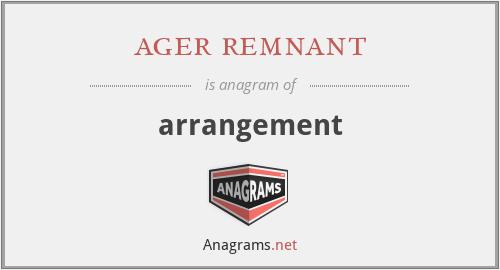 ager remnant - arrangement