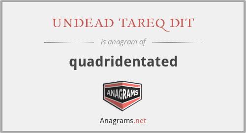 undead tareq dit - quadridentated