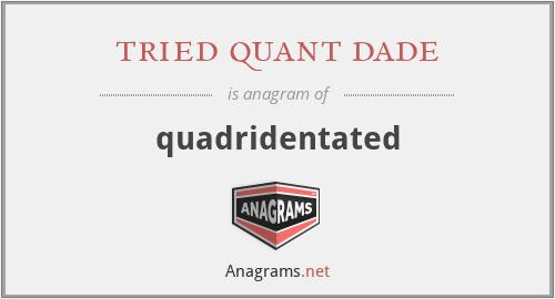 tried quant dade - quadridentated