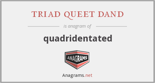 triad queet dand - quadridentated