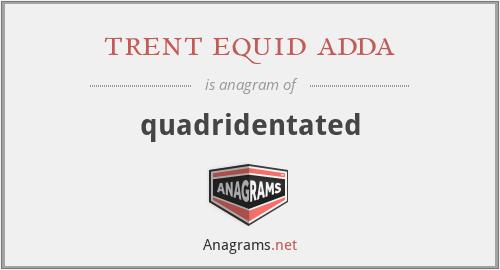 trent equid adda - quadridentated