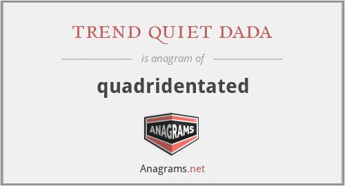 trend quiet dada - quadridentated