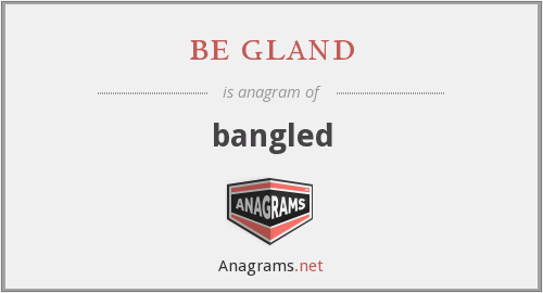 be gland - bangled