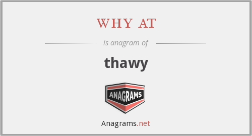 why at - thawy