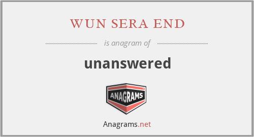 wun sera end - unanswered