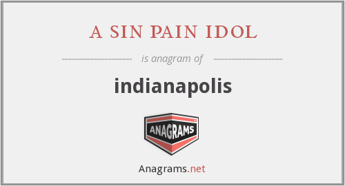 a sin pain idol - indianapolis