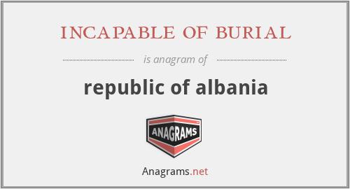 incapable of burial - republic of albania