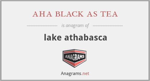 aha black as tea - lake athabasca
