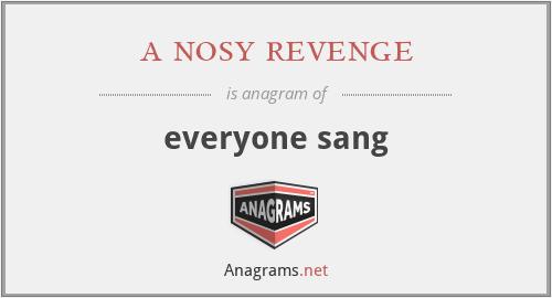 a nosy revenge - everyone sang