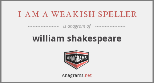 i am a weakish speller - william shakespeare