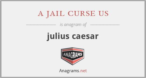 a jail curse us - julius caesar