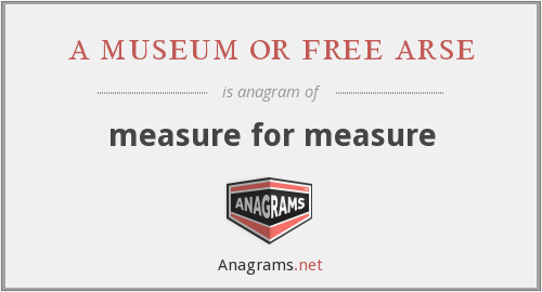 a museum or free arse - measure for measure