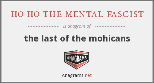 ho ho the mental fascist - the last of the mohicans