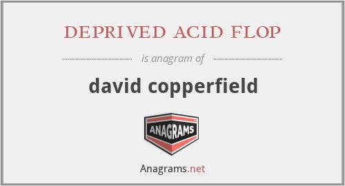 deprived acid flop - david copperfield