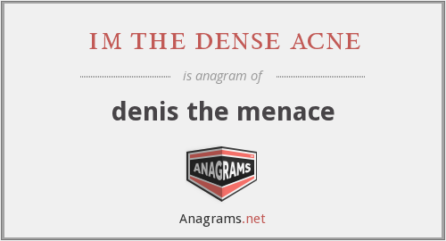 im the dense acne - denis the menace