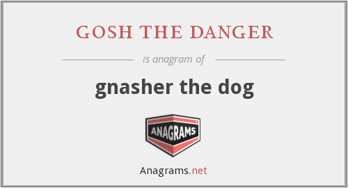 gosh the danger - gnasher the dog