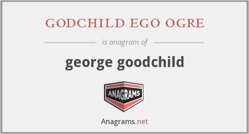 godchild ego ogre - george goodchild