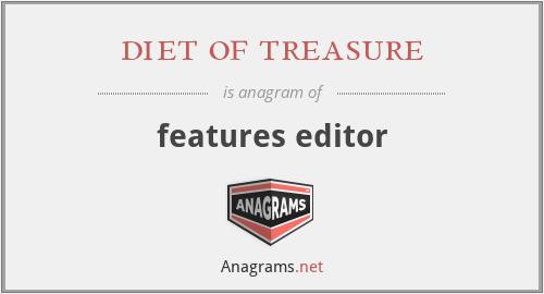 diet of treasure - features editor