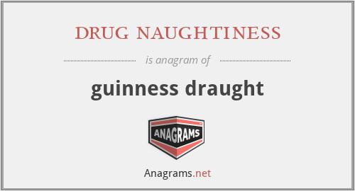 drug naughtiness - guinness draught