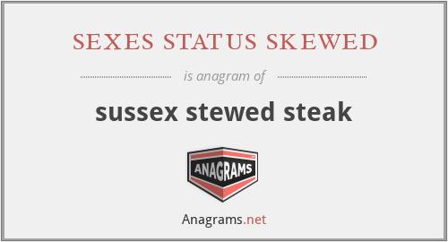 sexes status skewed - sussex stewed steak