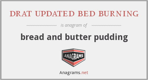 drat updated bed burning - bread and butter pudding