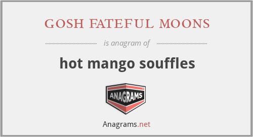 gosh fateful moons - hot mango souffles