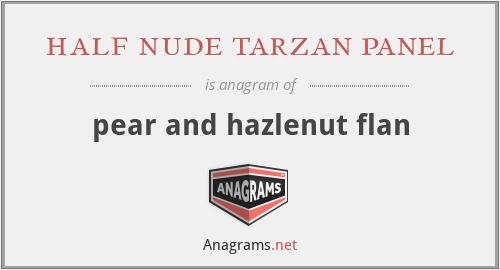 half nude tarzan panel - pear and hazlenut flan