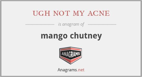 ugh not my acne - mango chutney
