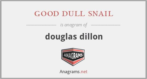 good dull snail - douglas dillon
