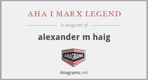 aha i marx legend - alexander m haig