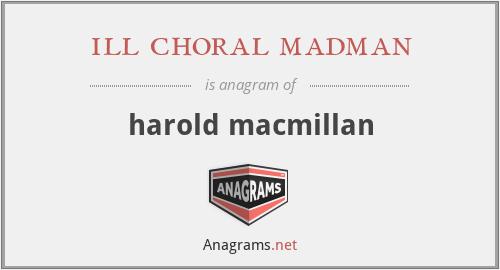 ill choral madman - harold macmillan