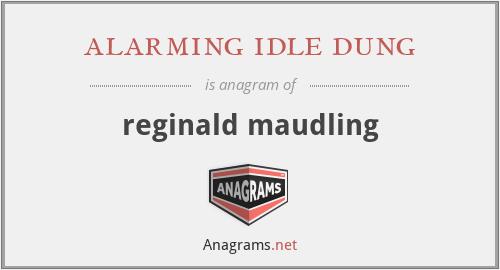 alarming idle dung - reginald maudling