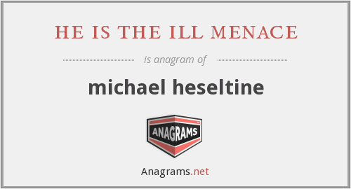 he is the ill menace - michael heseltine
