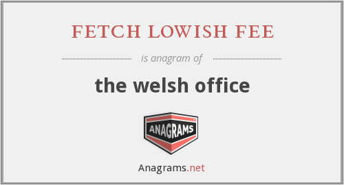 fetch lowish fee - the welsh office