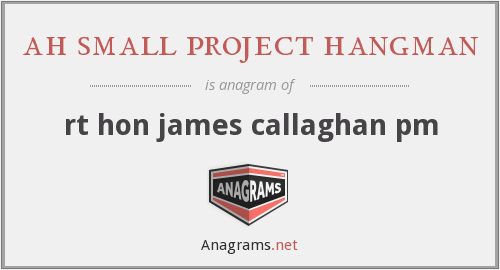 ah small project hangman - rt hon james callaghan pm