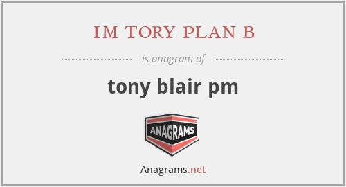im tory plan b - tony blair pm