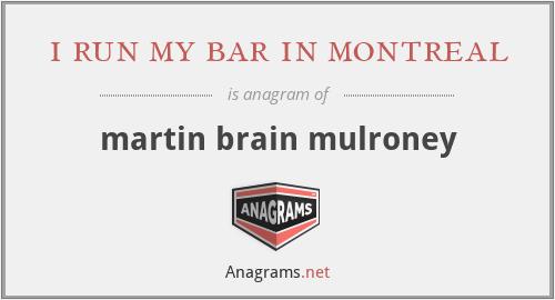 i run my bar in montreal - martin brain mulroney