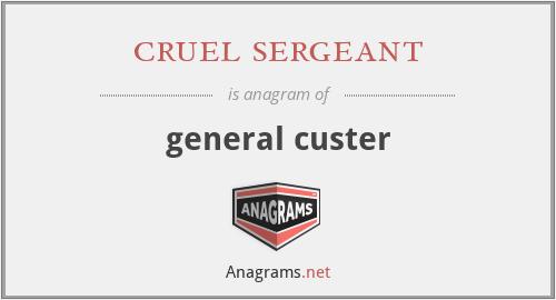 cruel sergeant - general custer