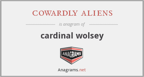 cowardly aliens - cardinal wolsey