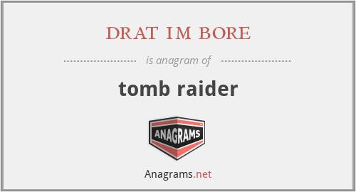 drat im bore - tomb raider