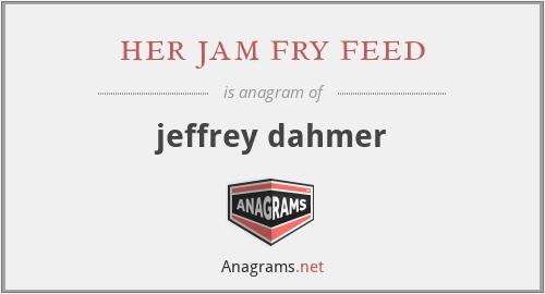 her jam fry feed - jeffrey dahmer
