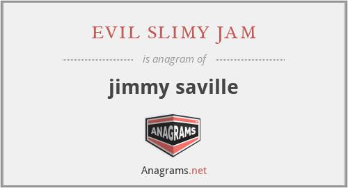 evil slimy jam - jimmy saville