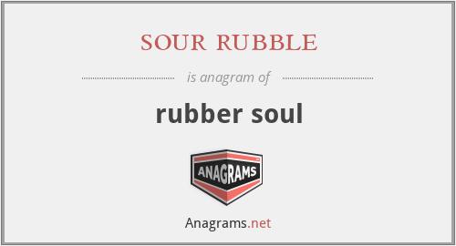 sour rubble - rubber soul