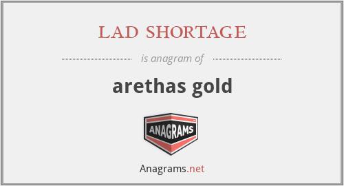 lad shortage - arethas gold