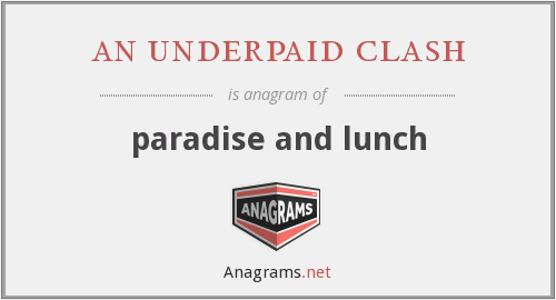 an underpaid clash - paradise and lunch