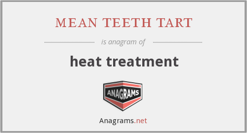 mean teeth tart - heat treatment