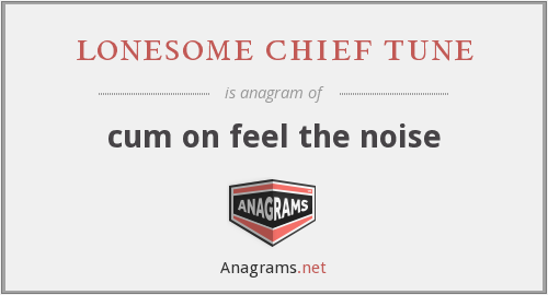 lonesome chief tune - cum on feel the noise