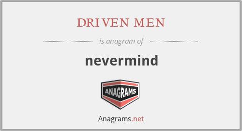 driven men - nevermind