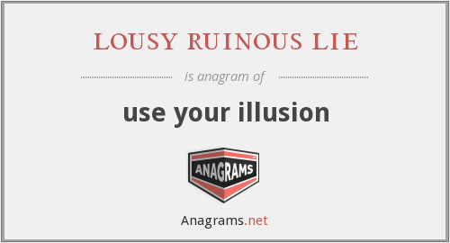 lousy ruinous lie - use your illusion