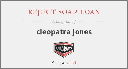 reject soap loan - cleopatra jones